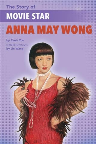 The Story of Movie Star: Anna May Wong by Paula Yoo with illustrations by Lin Wang