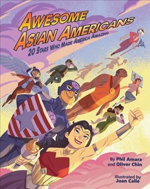 Awesome Asian Americans: 20 Stars who made America Amazing by Phil Amara and Oliver Chin and illustrated by Juan Calle