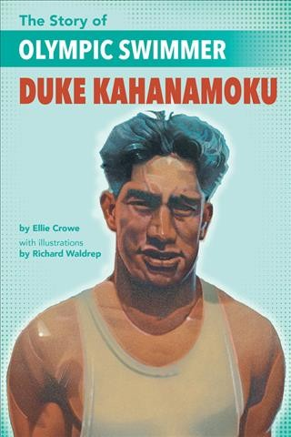 Olympic Swimmer Duke Kahanamoku by Ellie Crowe with illustrations by Richard Waldrep