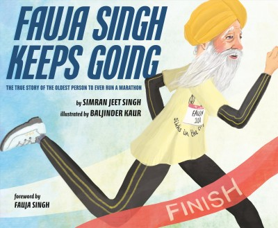 Fauja Singh Keeps Going: The True Story of the Oldest Person to ever Run a Marathon by Simran Jeet Singh and illustrated by Baljinder Kaur