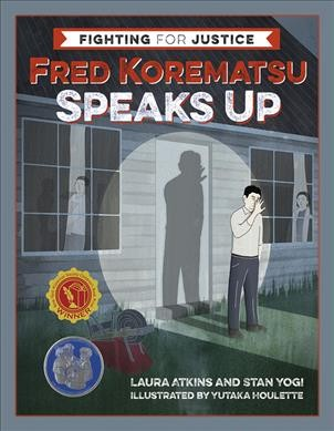 Fred Korematsu Speaks Up by Laura Atkins and Stan Yogi and illustrations by Yutaka Houlette