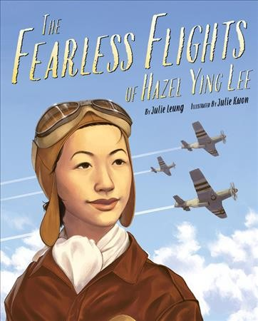 The Fearless Flights of Hazel Ying Lee by Julie Leung and illustrated by Julie Kwon