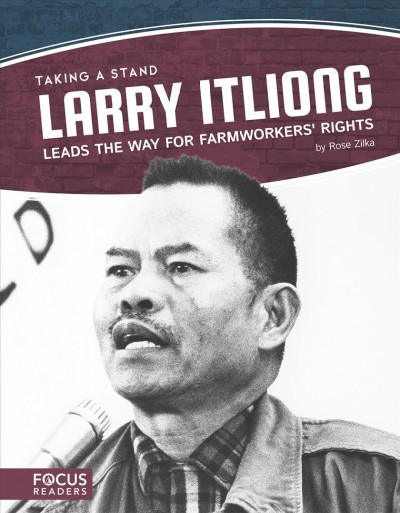 Larry Itliong Leads the Way for Farmworkers' Rights by Rose Zilka