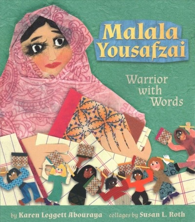Malala Yousafzai: Warrior with words by Karen Leggett Abouraya with collages by Susan L. Roth