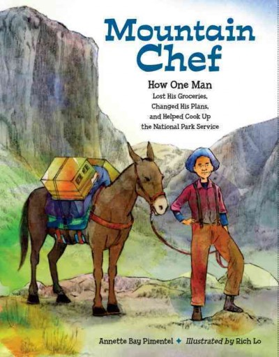 Mountain Chef: How One Man Lost his Groceries, Changed his Plans, and Helped Cook up the National Park Service by Annette Bay Pimentel and llustrated by Rich Lo