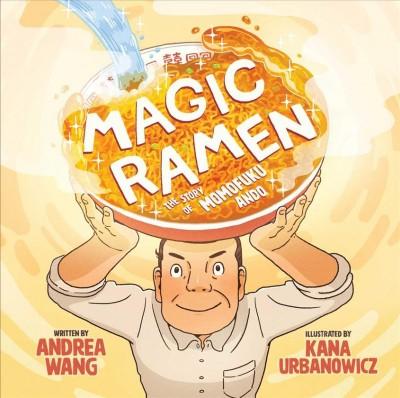Magic Ramen: the Story of Momofuku Ando by Andrea Wang and illustrated by Kana Urbanowicz