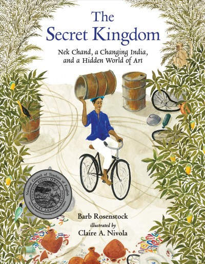 The Secret Kingdom: Nek Chand, A Changing India, and a Hidden World of Art by Barb Rosenstock and illustrated by Claire A. Nivola